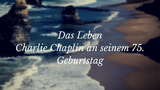 Charlie Chaplin - das Leben