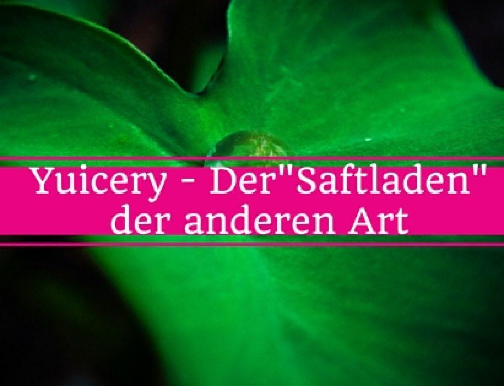 "Yuicery – Der etwas andere ""Saftladen"""