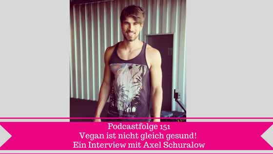 folge 151 vegan ist nicht gleich gesund ein interview mit axel schuralow andrea szodruch. Black Bedroom Furniture Sets. Home Design Ideas