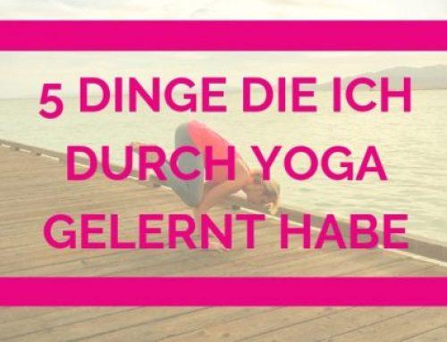 5 Dinge die ich durch Yoga gelernt habe