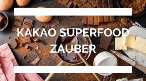 Kakao Superfood Zauber